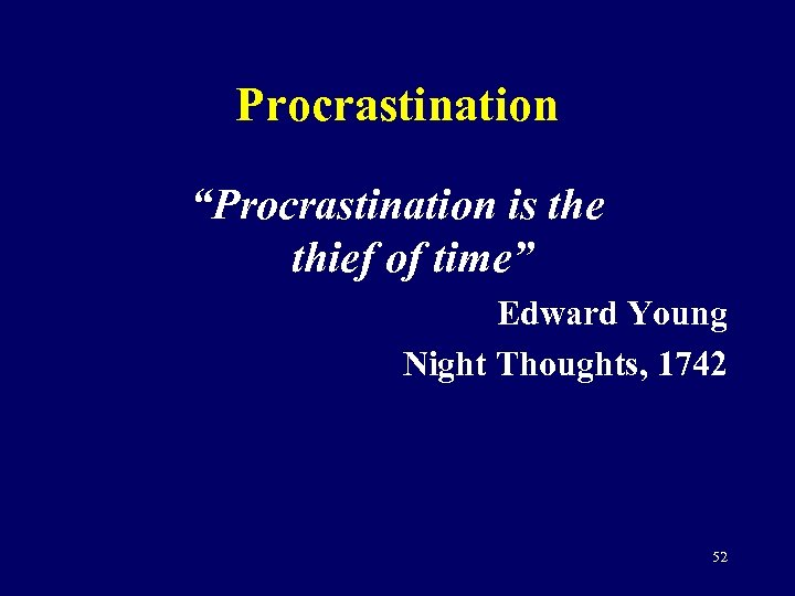 """Procrastination """"Procrastination is the thief of time"""" Edward Young Night Thoughts, 1742 52"""