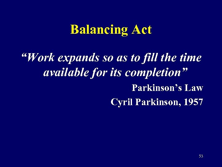 """Balancing Act """"Work expands so as to fill the time available for its completion"""""""
