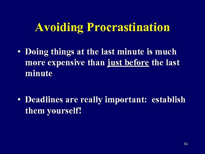 Avoiding Procrastination • Doing things at the last minute is much more expensive than