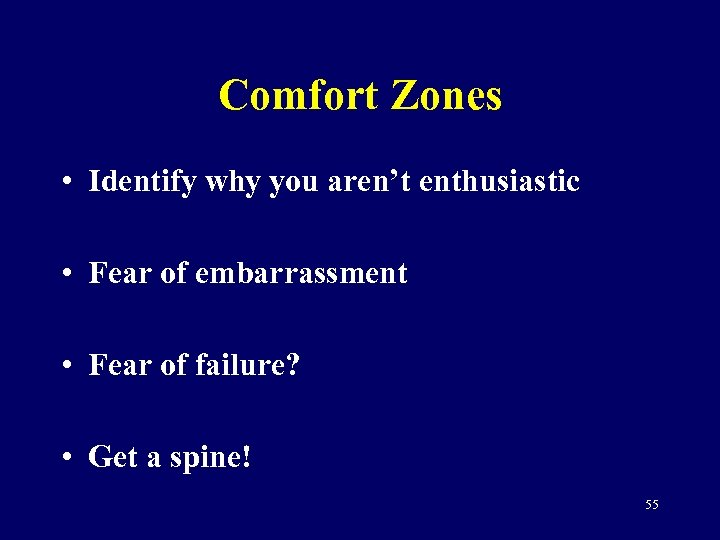 Comfort Zones • Identify why you aren't enthusiastic • Fear of embarrassment • Fear
