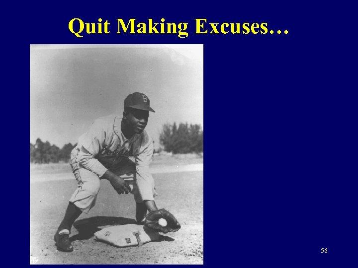 Quit Making Excuses… 56
