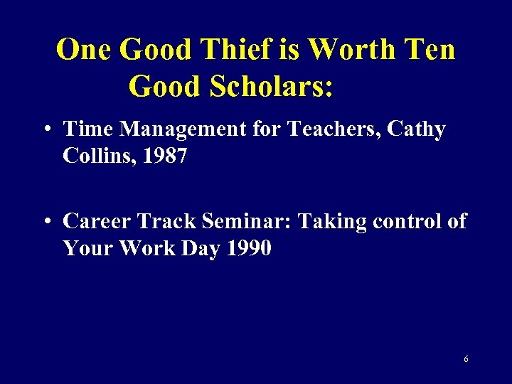 One Good Thief is Worth Ten Good Scholars: • Time Management for Teachers, Cathy