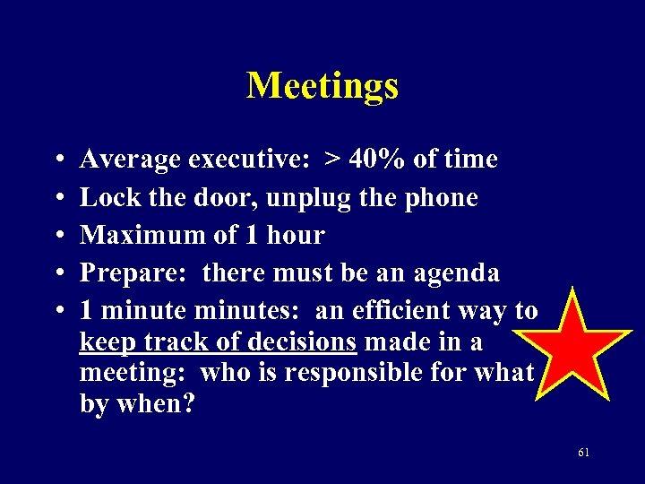 Meetings • • • Average executive: > 40% of time Lock the door, unplug