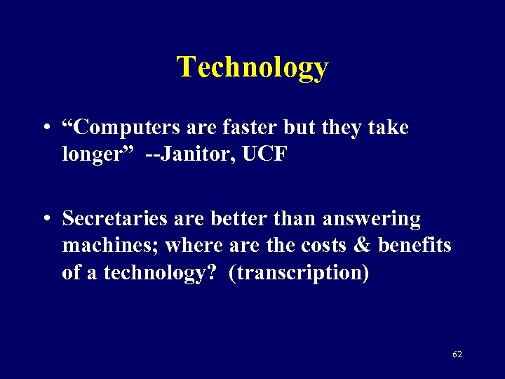 """Technology • """"Computers are faster but they take longer"""" --Janitor, UCF • Secretaries are"""