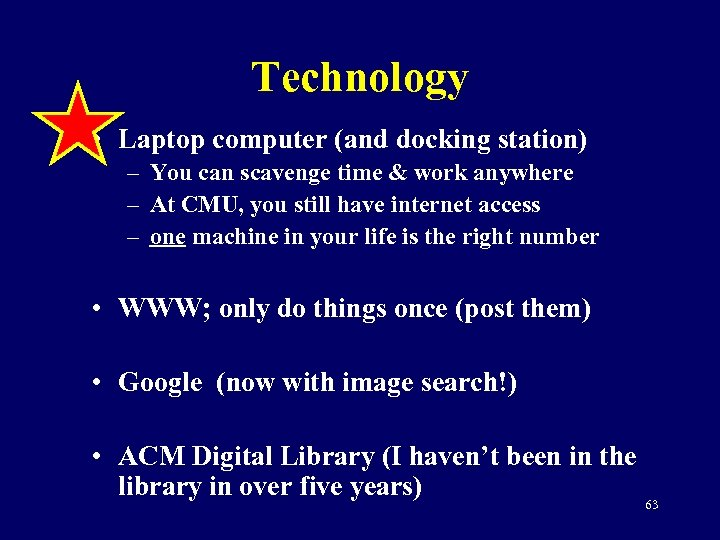 Technology • Laptop computer (and docking station) – You can scavenge time & work