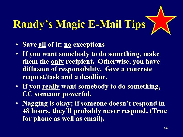 Randy's Magic E-Mail Tips • Save all of it; no exceptions • If you