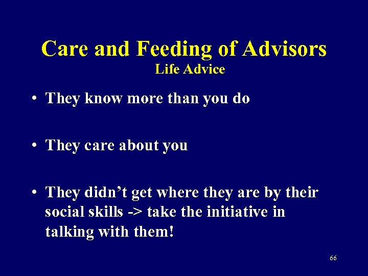 Care and Feeding of Advisors Life Advice • They know more than you do