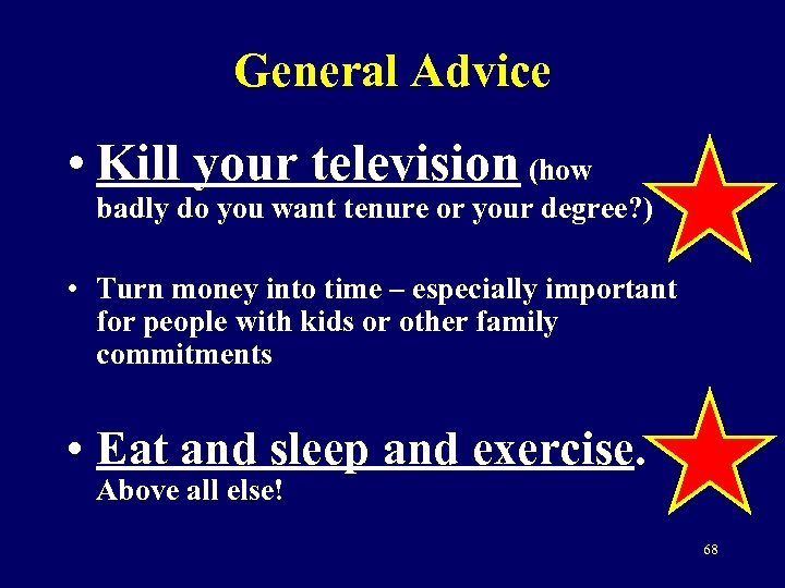 General Advice • Kill your television (how badly do you want tenure or your