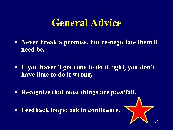 General Advice • Never break a promise, but re-negotiate them if need be. •