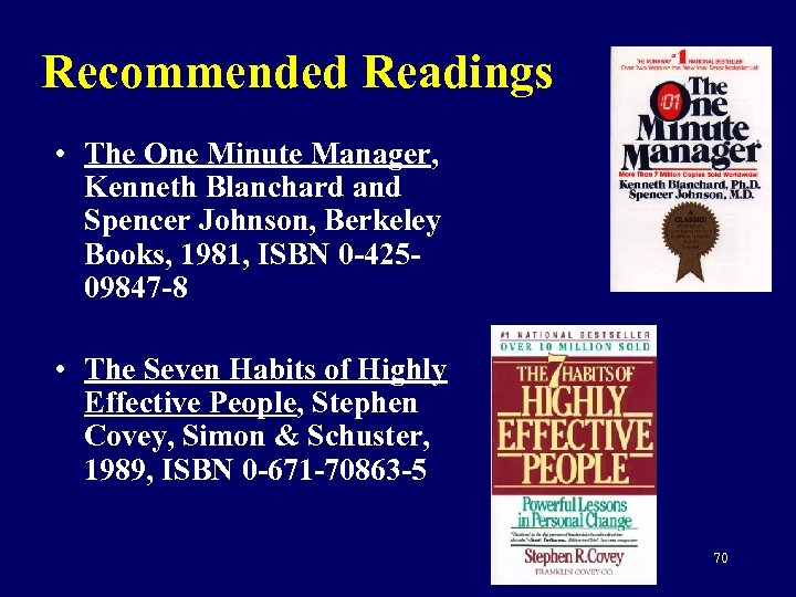 Recommended Readings • The One Minute Manager, Kenneth Blanchard and Spencer Johnson, Berkeley Books,