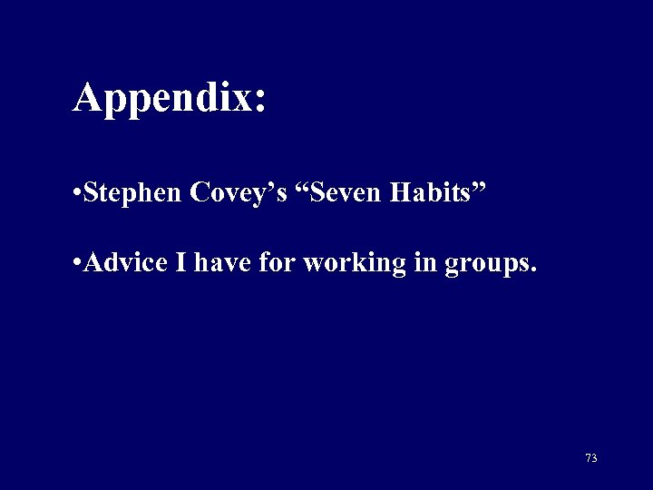 """Appendix: • Stephen Covey's """"Seven Habits"""" • Advice I have for working in groups."""