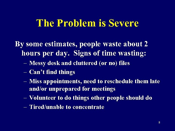 The Problem is Severe By some estimates, people waste about 2 hours per day.