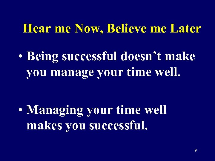 Hear me Now, Believe me Later • Being successful doesn't make you manage your