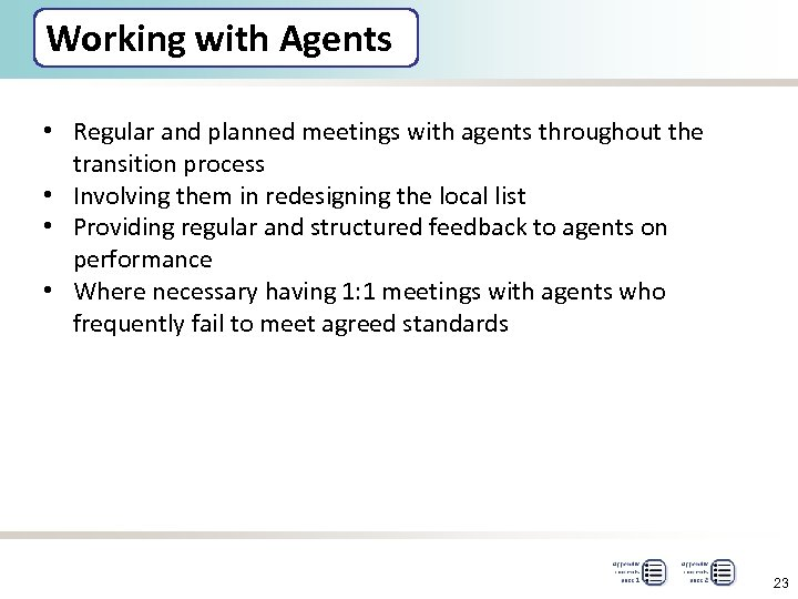 Working with Agents • Regular and planned meetings with agents throughout the transition process