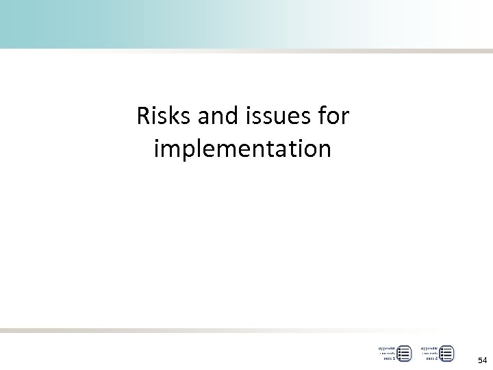 Risks and issues for implementation 54