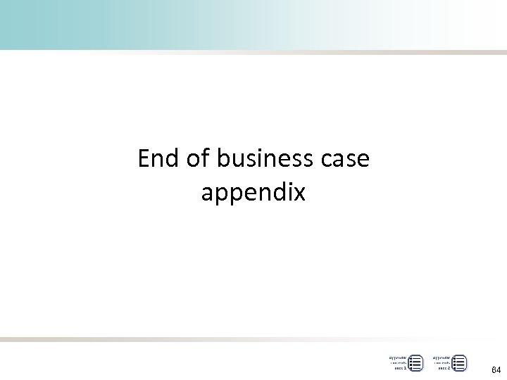 End of business case appendix 64