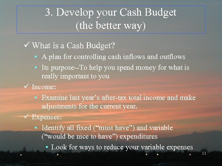 3. Develop your Cash Budget (the better way) ü What is a Cash Budget?