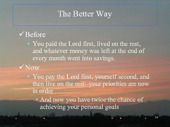 The Better Way ü Before • You paid the Lord first, lived on the
