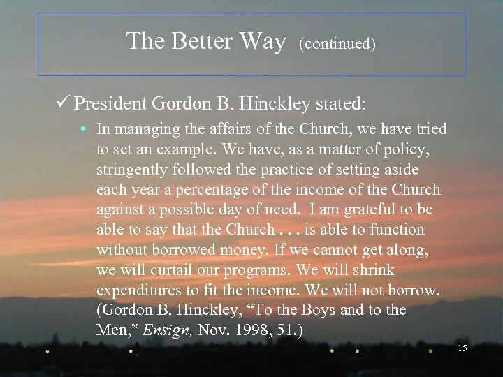 The Better Way (continued) ü President Gordon B. Hinckley stated: • In managing the