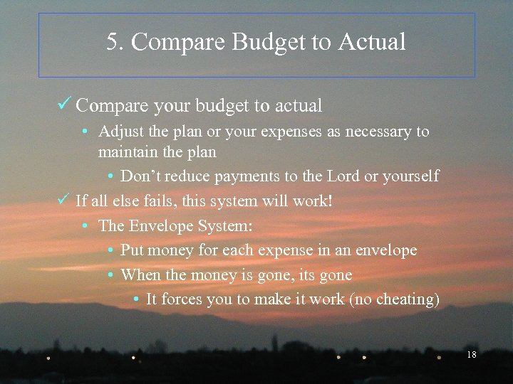 5. Compare Budget to Actual ü Compare your budget to actual • Adjust the