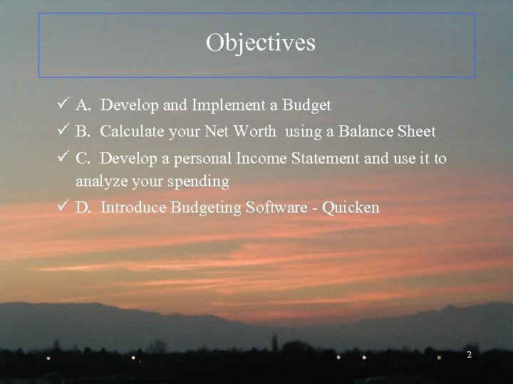 Objectives ü A. Develop and Implement a Budget ü B. Calculate your Net Worth
