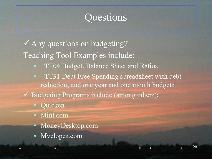 Questions ü Any questions on budgeting? Teaching Tool Examples include: • • TT 04