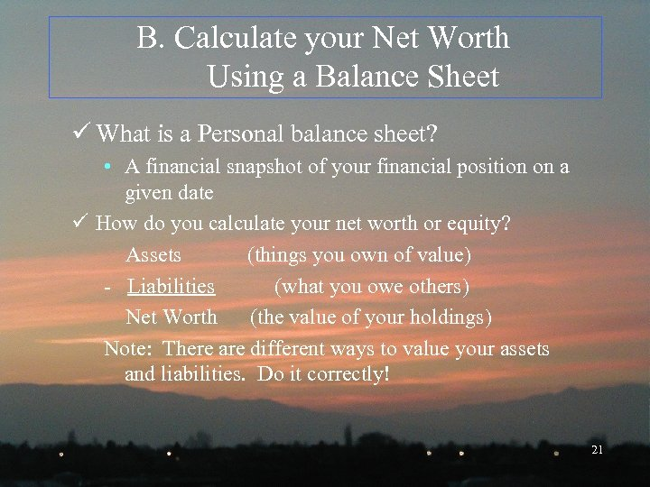 B. Calculate your Net Worth Using a Balance Sheet ü What is a Personal