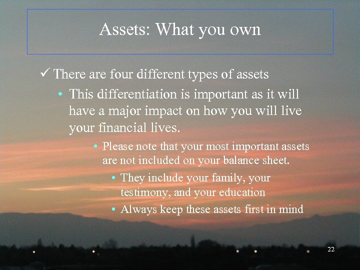 Assets: What you own ü There are four different types of assets • This
