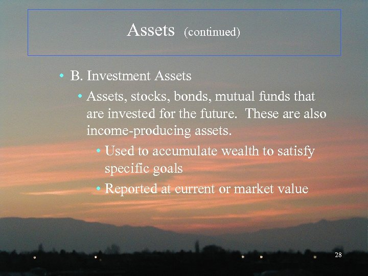 Assets (continued) • B. Investment Assets • Assets, stocks, bonds, mutual funds that are