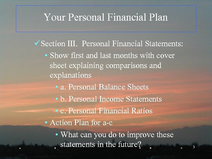 Your Personal Financial Plan üSection III. Personal Financial Statements: • Show first and last