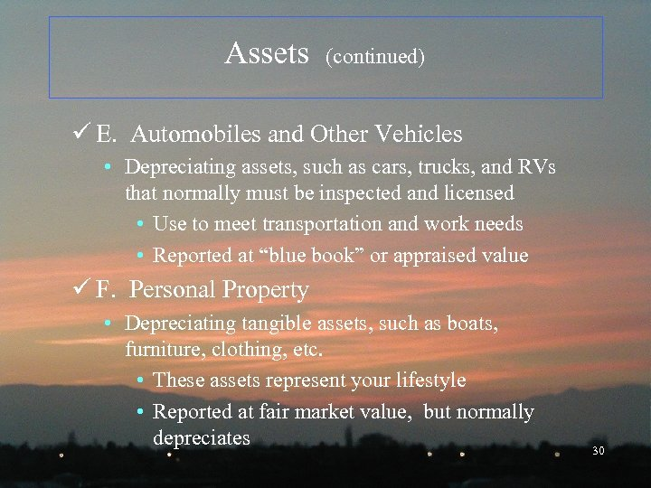 Assets (continued) ü E. Automobiles and Other Vehicles • Depreciating assets, such as cars,