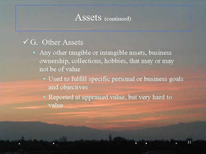 Assets (continued) ü G. Other Assets • Any other tangible or intangible assets, business