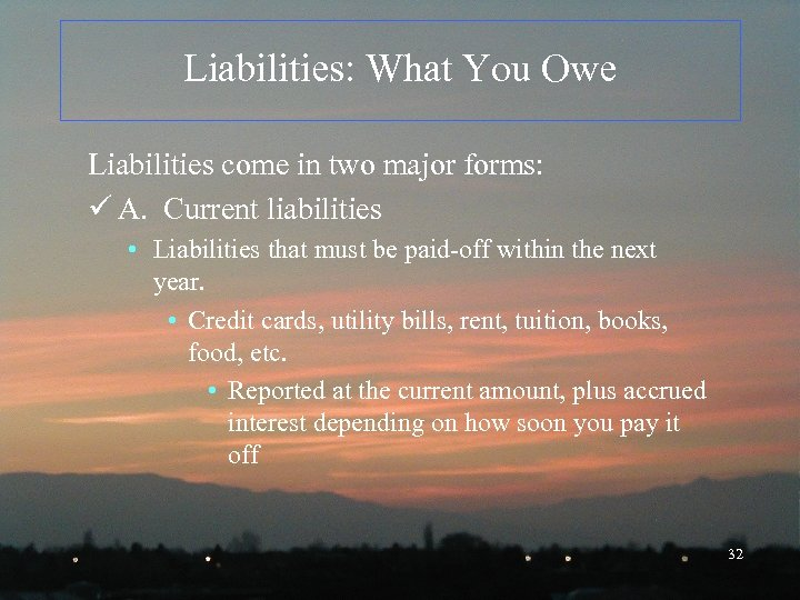 Liabilities: What You Owe Liabilities come in two major forms: ü A. Current liabilities