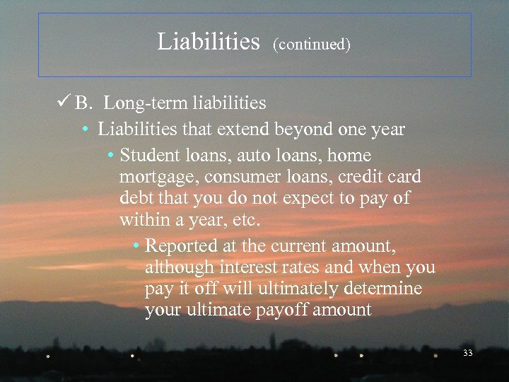 Liabilities (continued) ü B. Long-term liabilities • Liabilities that extend beyond one year •