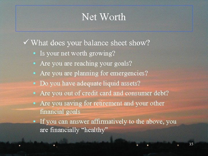 Net Worth ü What does your balance sheet show? • • • Is your