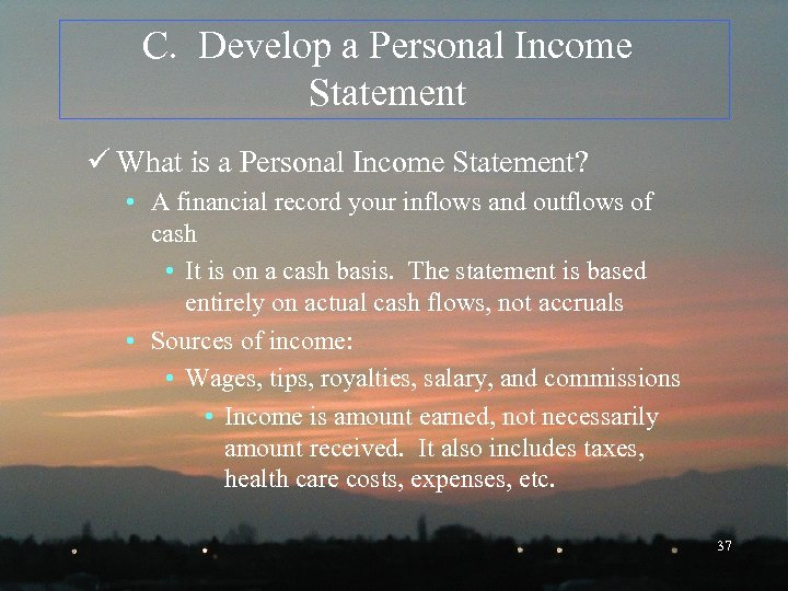 C. Develop a Personal Income Statement ü What is a Personal Income Statement? •