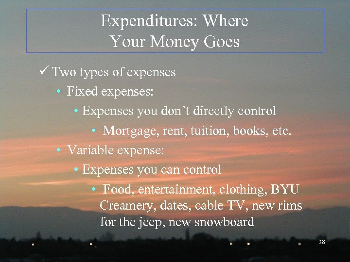 Expenditures: Where Your Money Goes ü Two types of expenses • Fixed expenses: •