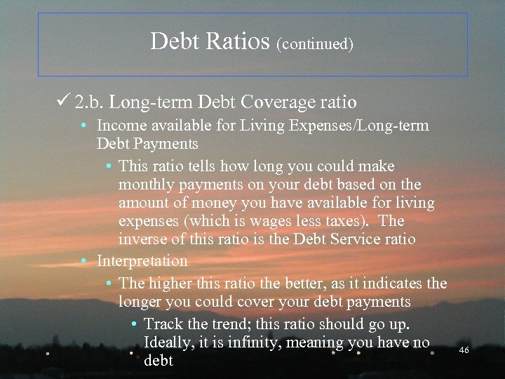Debt Ratios (continued) ü 2. b. Long-term Debt Coverage ratio • Income available for