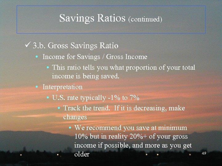 Savings Ratios (continued) ü 3. b. Gross Savings Ratio • Income for Savings /