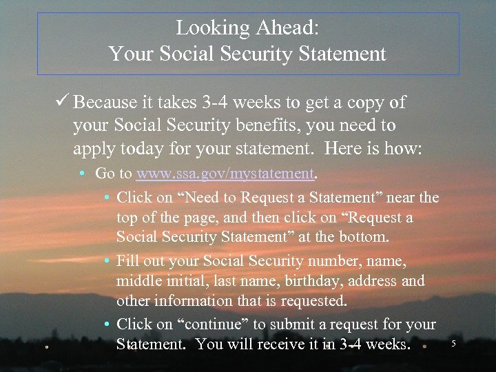 Looking Ahead: Your Social Security Statement ü Because it takes 3 -4 weeks to
