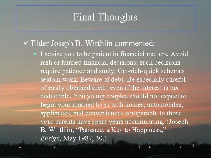 Final Thoughts ü Elder Joseph B. Wirthlin commented: • I advise you to be