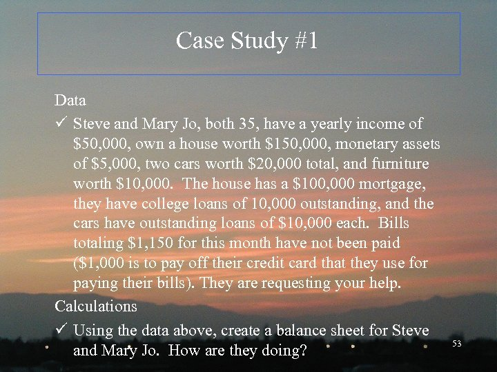 Case Study #1 Data ü Steve and Mary Jo, both 35, have a yearly