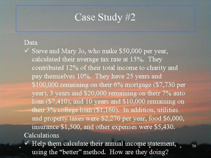 Case Study #2 Data ü Steve and Mary Jo, who make $50, 000 per