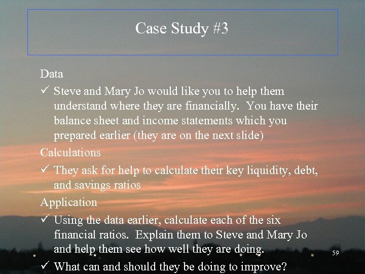 Case Study #3 Data ü Steve and Mary Jo would like you to help