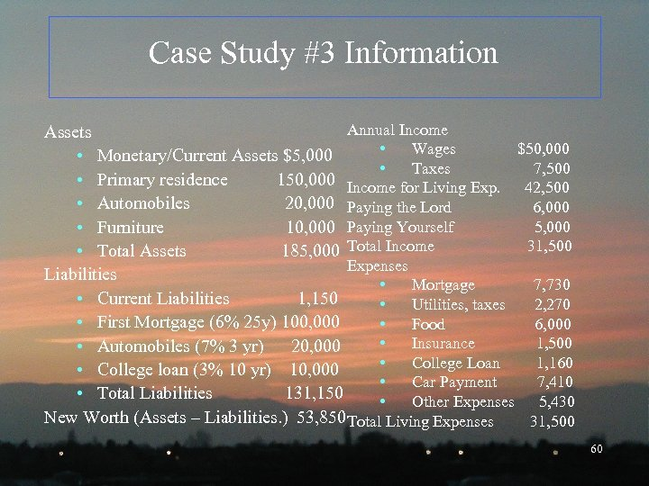 Case Study #3 Information Annual Income Assets • Wages $50, 000 • Monetary/Current Assets