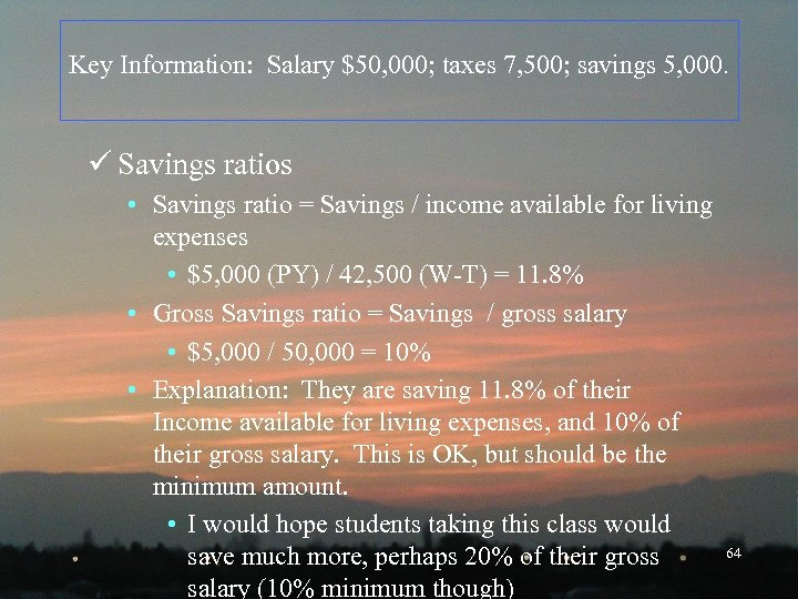 Key Information: Salary $50, 000; taxes 7, 500; savings 5, 000. ü Savings ratios