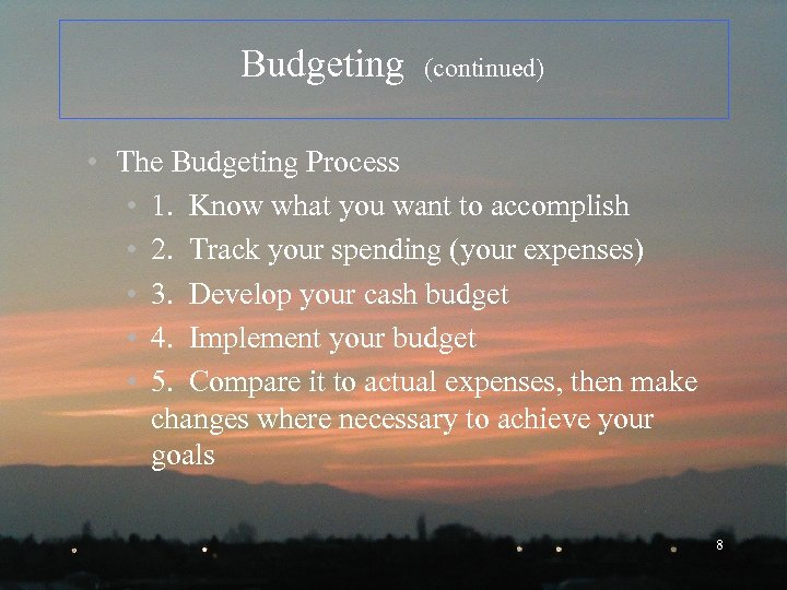 Budgeting (continued) • The Budgeting Process • 1. Know what you want to accomplish