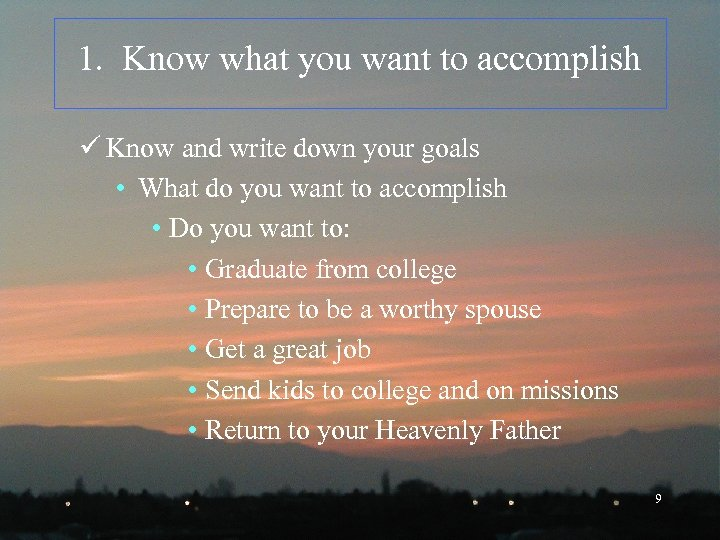 1. Know what you want to accomplish ü Know and write down your goals