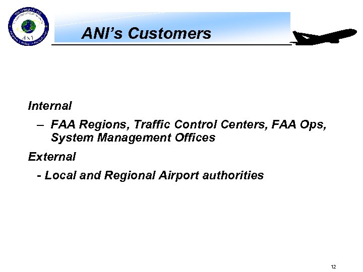 ANI's Customers Internal – FAA Regions, Traffic Control Centers, FAA Ops, System Management Offices