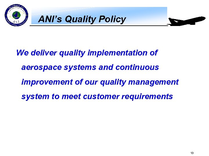 ANI's Quality Policy We deliver quality implementation of aerospace systems and continuous improvement of